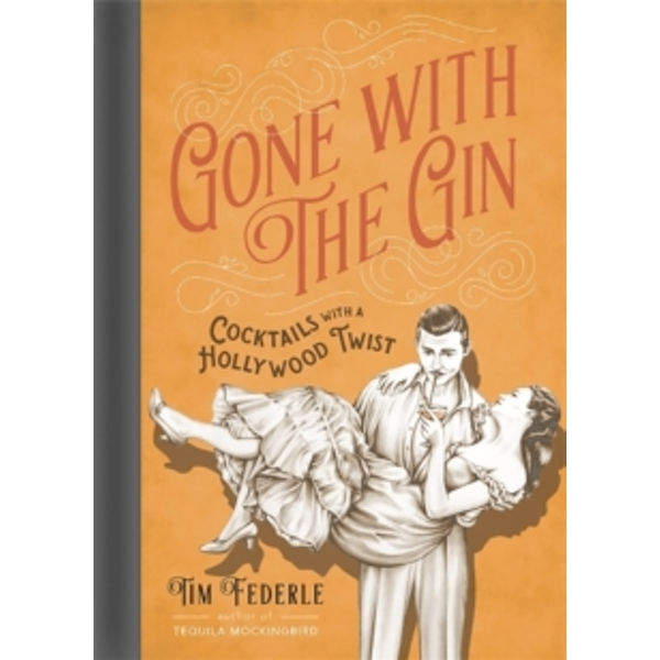 Gone with the Gin : Cocktails with a Hollywood Twist